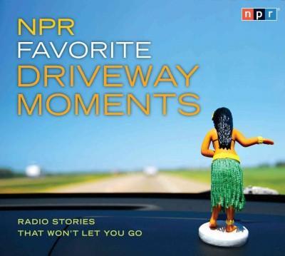 NPR Favorite Driveway Moments: Radio Stories That Won't Let You Go (CD-Audio)
