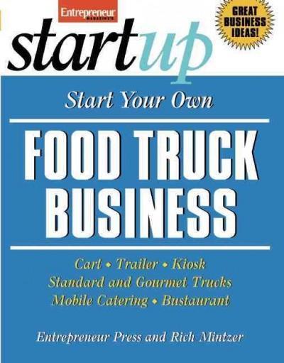 Start Your Own Food Truck Business: Cart, Trailer, Kiosk, Standard and Gourmet Trucks, Mobile Catering, Bustaurant (Paperback)
