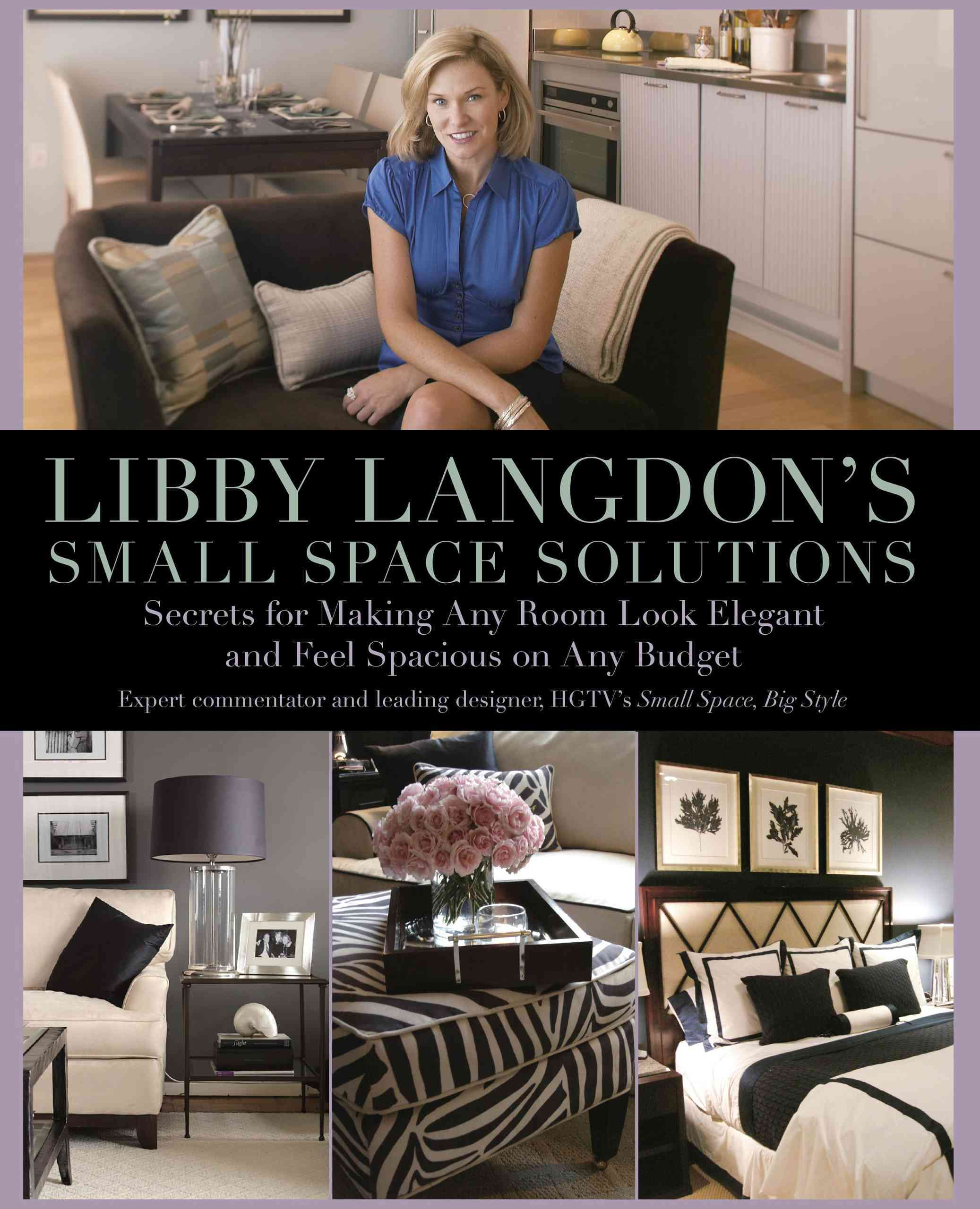 Libby Langdon's Small Space Solutions: Secrets for Making Any Room Look Elegant and Feel Spacious on Any Budget (Paperback)
