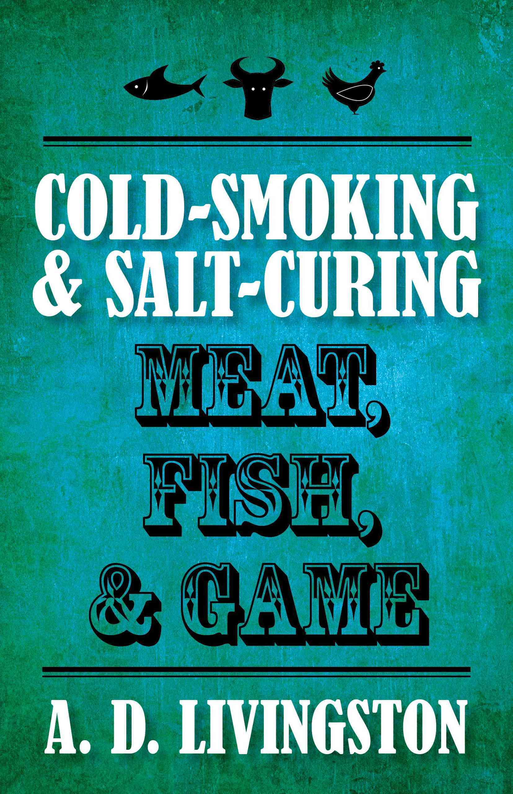 Cold-Smoking & Salt-Curing Meat, Fish, & Game (Paperback)