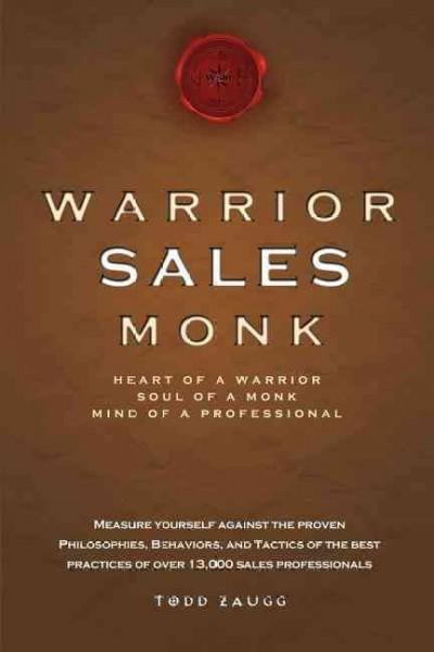 Warrior Sales Monk: Heart of a Warrior, Soul of a Monk, Mind of a Professional (Paperback)