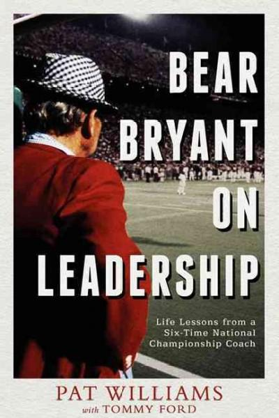 Bear Bryant on Leadership: Life Lessions from a Six-Time National Championship Coach (Paperback)
