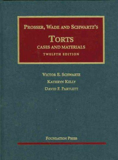 Prosser, Wade and Schwartz's Torts: Cases and Materials (Hardcover)