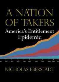 A Nation of Takers: America's Entitlement Epidemic (Paperback)
