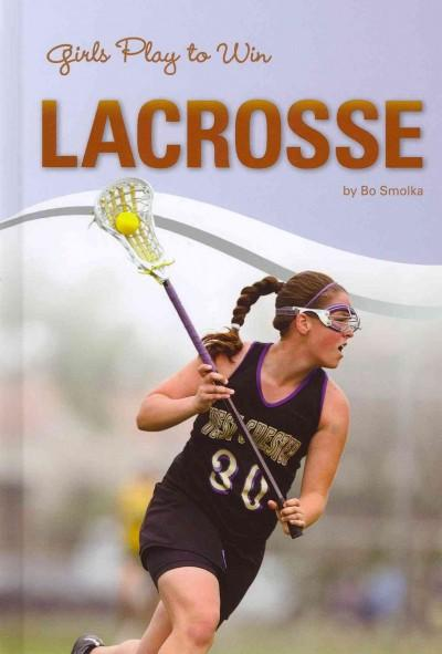 Girls Play to Win Lacrosse (Hardcover)