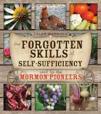 The Forgotten Skills of Self-Sufficiency Used by the Mormon Pioneers (Paperback)