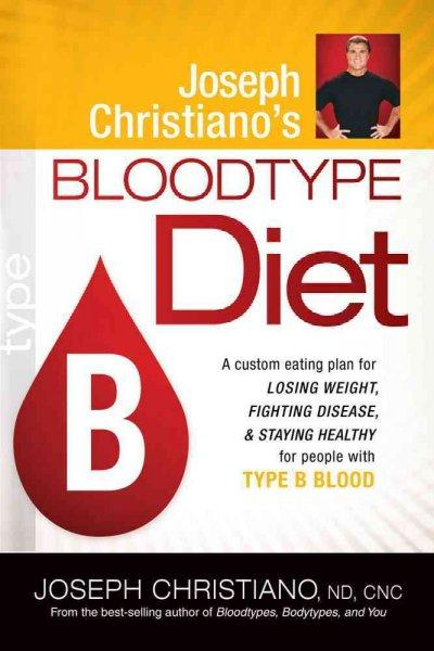 Joseph Christiano's Bloodtype Diet, Type B (Paperback)