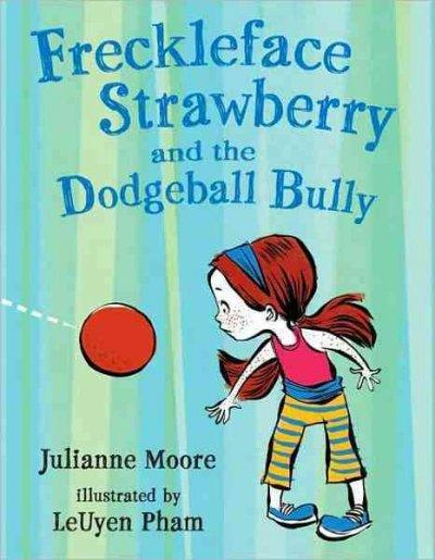 Freckleface Strawberry and the Dodgeball Bully (Hardcover)