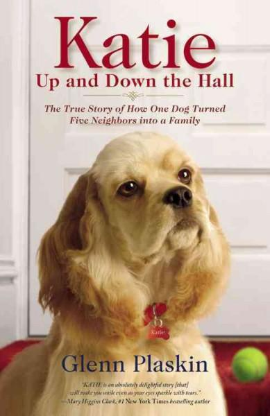 Katie Up and Down the Hall: The True Story of How One Dog Turned Five Neighbors into a Family (Paperback)