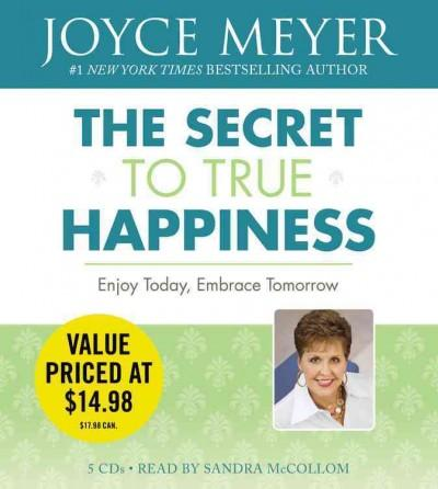 The Secret to True Happiness: Enjoy Today, Embrace Tomorrow (CD-Audio)