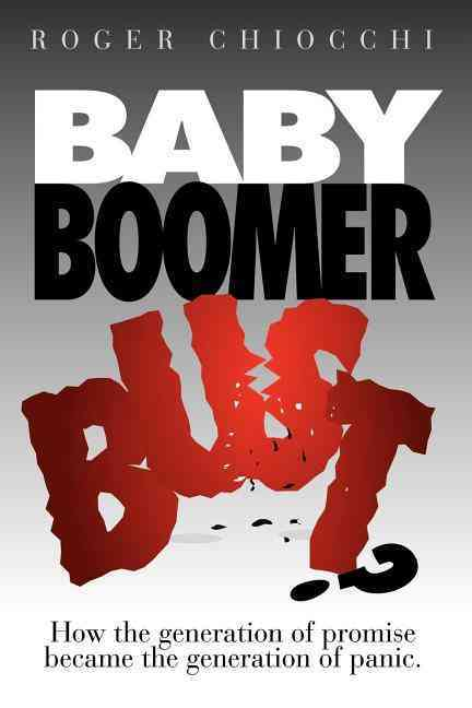 Baby Boomer Bust?: How the Generation of Promise Became the Generation of Panic (Paperback)