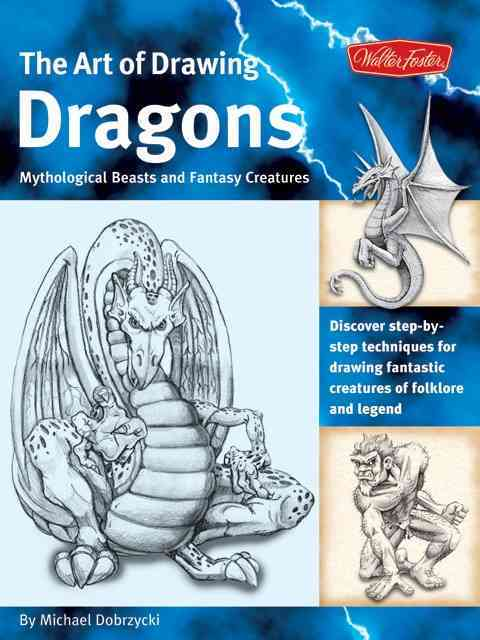 The Art of Drawing Dragons, Mythical Beasts, And Fantasy Creatures (Paperback)
