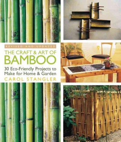 The Craft & Art of Bamboo: 30 Eco-Friendly Projects to Make for Home & Garden (Paperback)