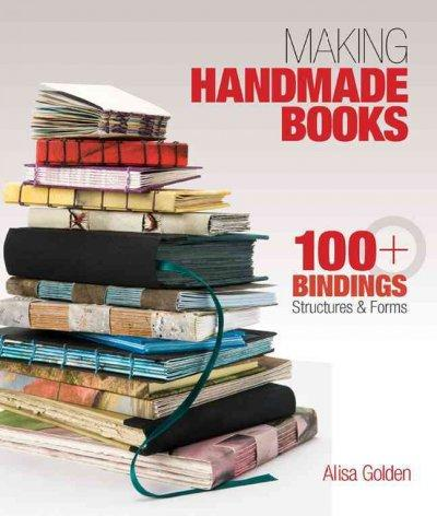 Making Handmade Books: 100+ Bindings, Structures & Forms (Paperback)