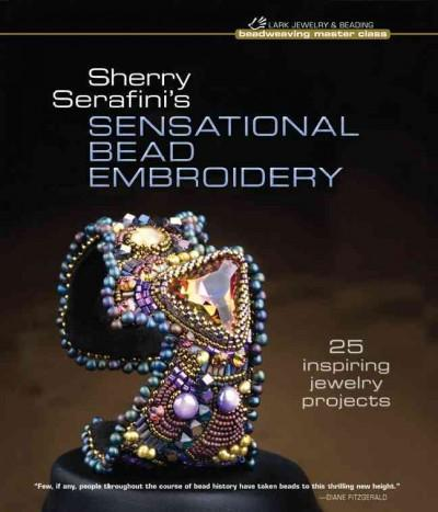 Sherry Serafini's Sensational Bead Embroidery: 25 Inspiring Jewelry Projects (Hardcover)