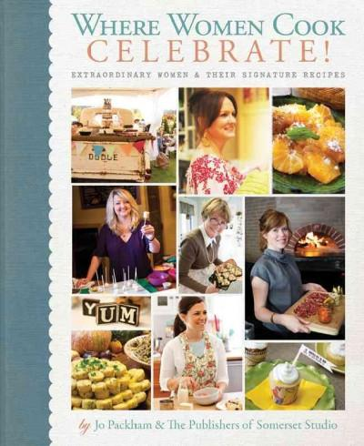 Where Women Cook: Celebrate!: Extraordinary Women & Their Signature Recipes (Hardcover)
