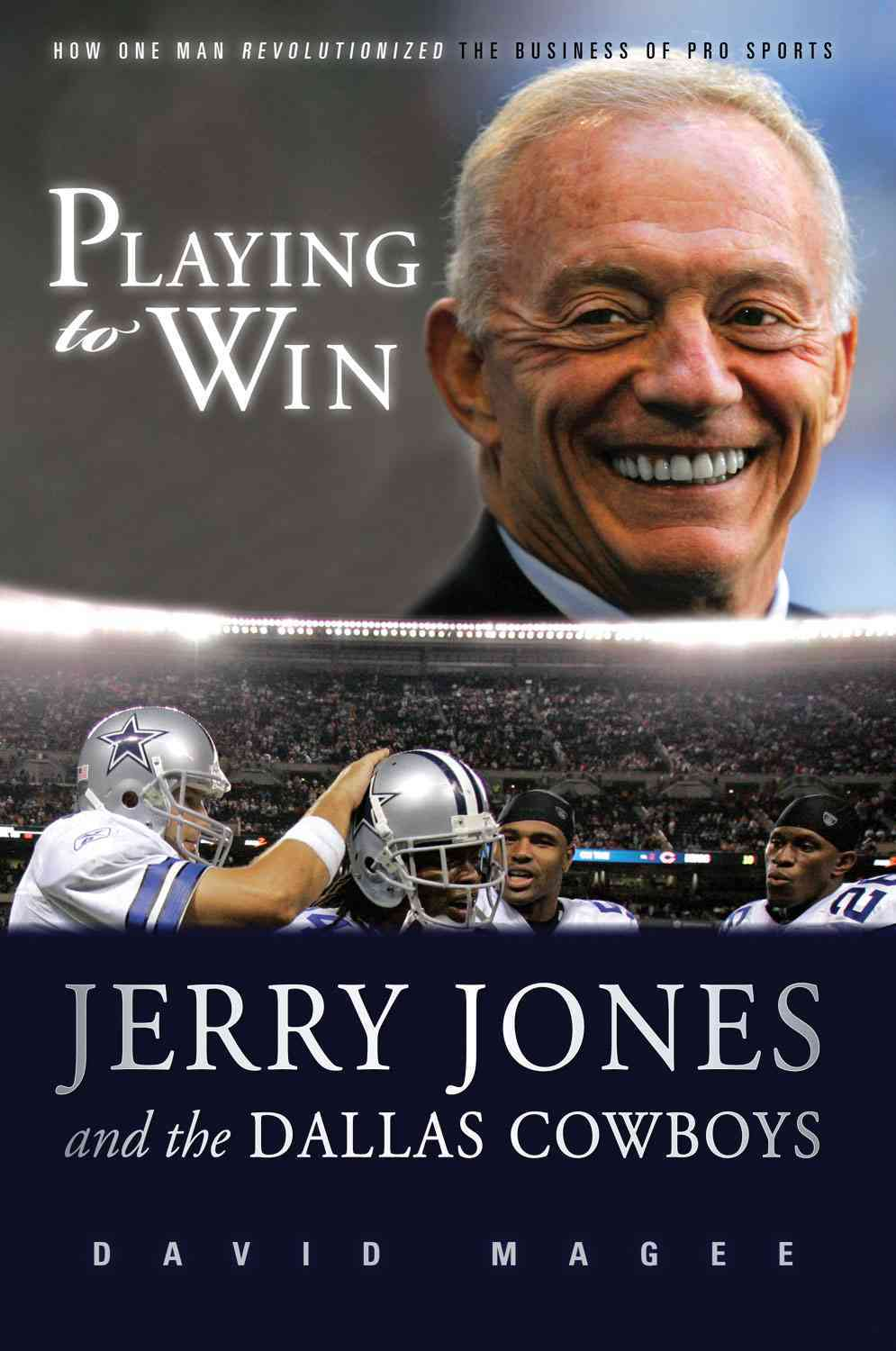 Playing to Win: Jerry Jones and the Dallas Cowboys (Hardcover)