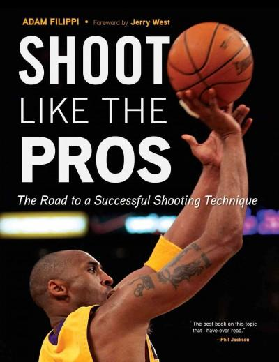 Shoot Like the Pros: The Road to a Successful Shooting Technique (Paperback)