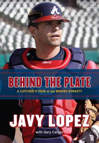 Behind The Plate: A Catcher's View of the Braves Dynasty (Hardcover)