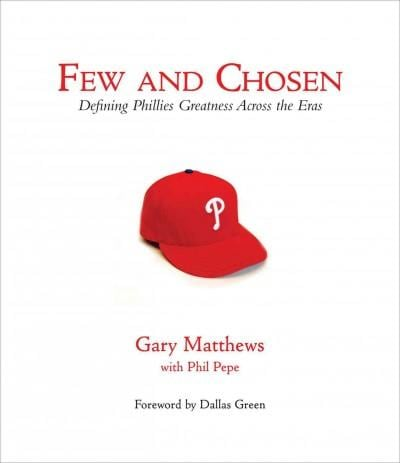 Few and Chosen: Defining Phillies Greatness Across the Eras (Hardcover)