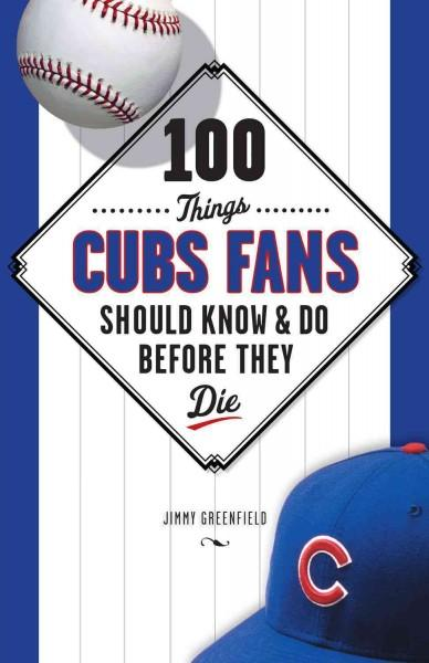 100 Things Cubs Fans Should Know & Do Before They Die (Paperback)