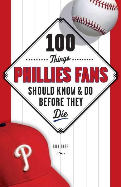 100 Things Phillies Fans Should Know & Do Before They Die (Paperback)