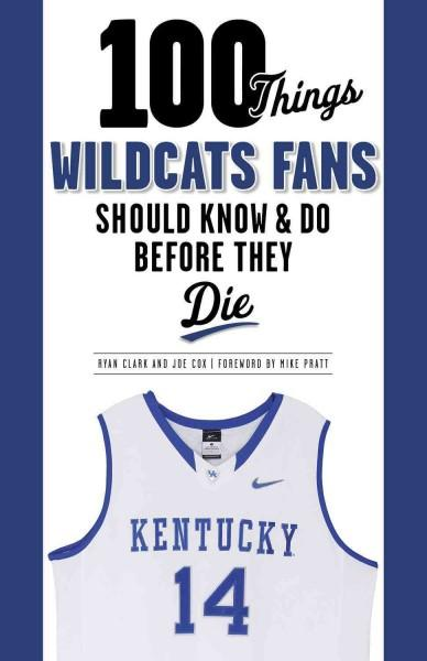 100 Things Wildcats Fans Should Know & Do Before They Die (Paperback)