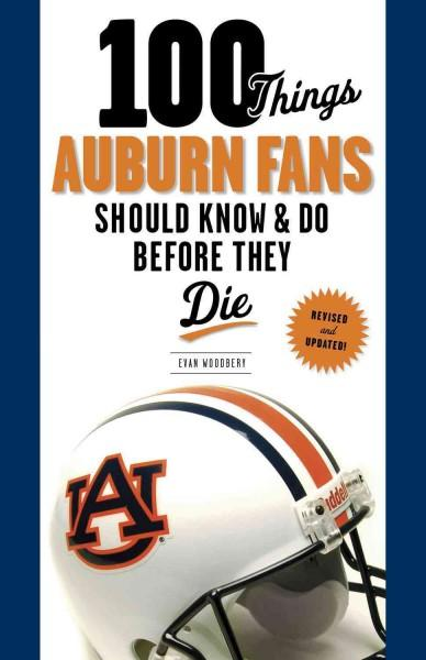 100 Things Auburn Fans Should Know & Do Before They Die (Paperback)