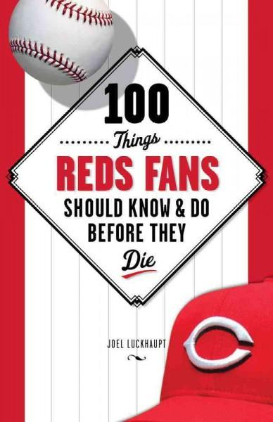 100 Things Reds Fans Should Know & Do Before They Die (Paperback)