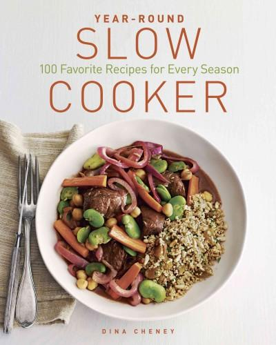 Year-Round Slow Cooker: 100 Favorite Recipes for Every Season (Paperback)