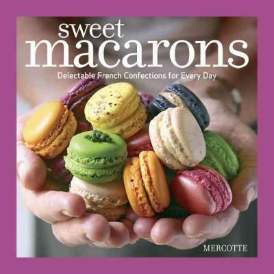 Sweet Macarons: Delectable French Confections for Every Day (Paperback)