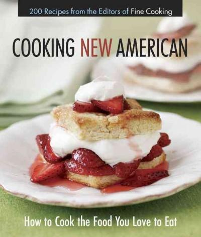 Cooking New American: How to Cook the Food You Really Love to Eat (Paperback)
