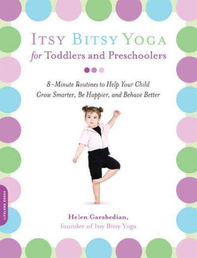 Itsy Bitsy Yoga for Toddlers and Preschoolers: 8-minute Routines to Help Your Child Grow Smarter, Be Happier, and... (Paperback)