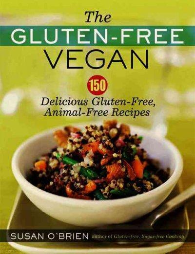 The Gluten-Free Vegan: 150 Delicious Gulten-Free, Animal-Free Recipes (Paperback)