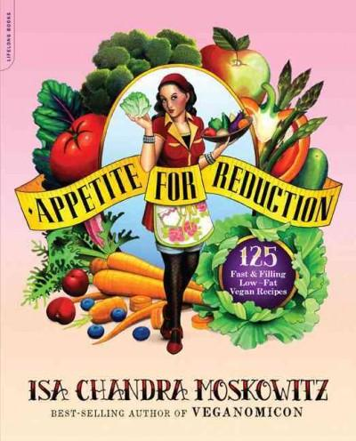 Appetite for Reduction: 125 Fast & Filling Low-Fat Vegan Recipes (Paperback)