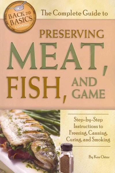 The Complete Guide to Preserving Meat, Fish, and Game: Step-by-Step Instructions to Freezing, Canning, and Smoking (Paperback)