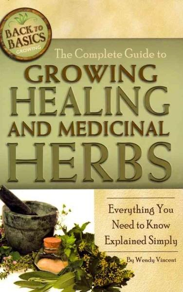The Complete Guide to Growing Healing and Medicinal Herbs: Everything You Need to Know Explained Simply (Paperback)