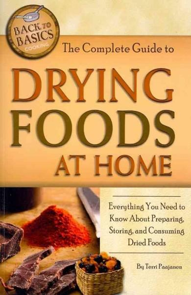 The Complete Guide to Drying Foods at Home: Everything You Need to Know About Preparing, Storing, and Consuming D... (Paperback) - Thumbnail 0