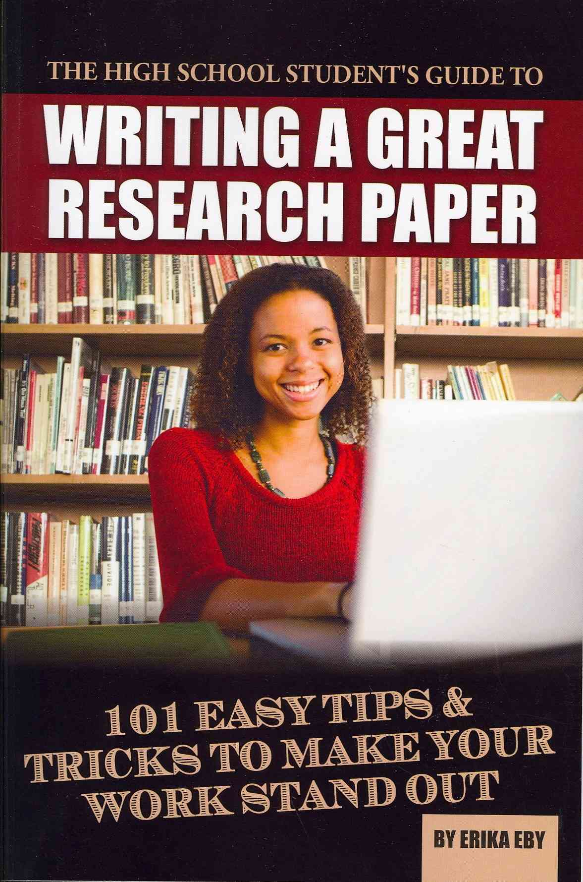 The High School Student's Guide to Writing a Great Research Paper: 101 Easy Tips & Tricks to Make Your Work Stand... (Paperback)
