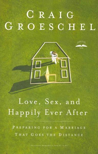 Love, Sex, and Happily Ever After: Preparing for a Marriage That Goes the Distance (Paperback)