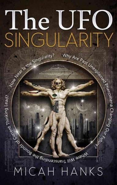 The UFO Singularity: Why Are Past Unexplained Phenomena Changing Our Future? Where Will Transcending the Bounds o... (Paperback)