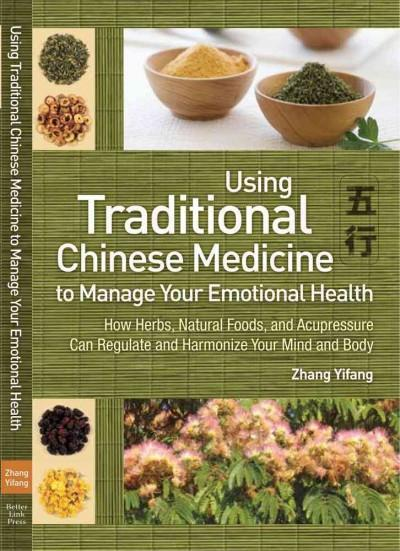 Using Traditional Chinese Medicine to Manage Your Emotional Health: How Herbs, Natural Foods, and Acupressure Can... (Paperback)