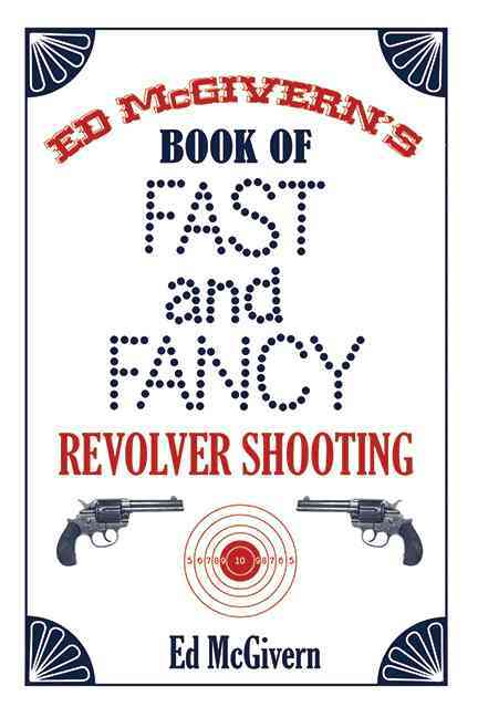 Ed McGivern's Book of Fast and Fancy Revolver Shooting (Paperback)