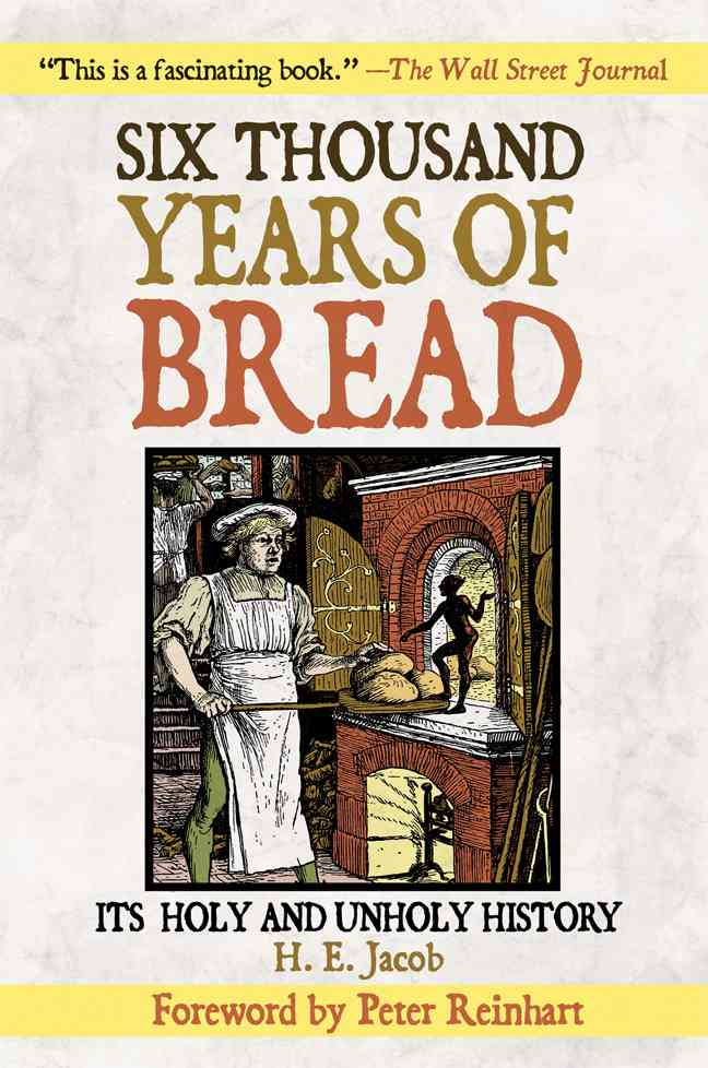 Six Thousand Years of Bread: It's Holy and Unholy History (Paperback)