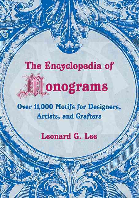 The Encyclopedia of Monograms: Over 11,000 Motifs for Designers, Artists, and Crafters (Paperback)