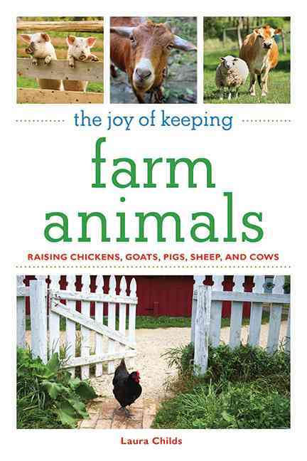 The Joy of Keeping Farm Animals: Raising Chickens, Goats, Pigs, Sheep, and Cows (Paperback)