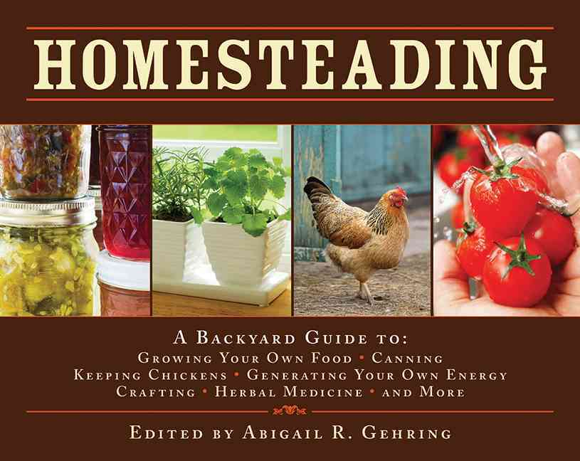 Homesteading: A Backyard Guide to: Growing Your Own Food, Canning, Keeping Chickens, Generating Your Own Energy, ... (Hardcover)