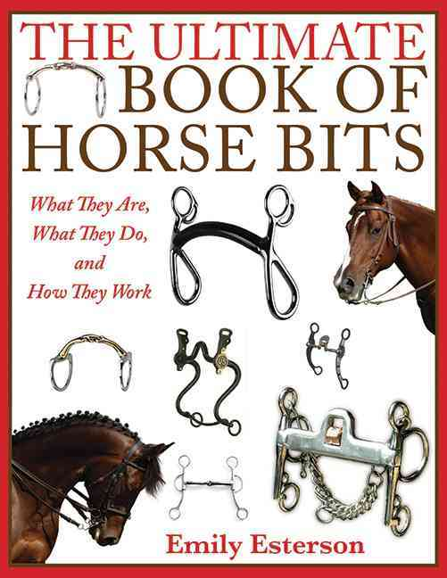 The Ultimate Book of Horse Bits: What They Are, What They Do, and How They Work (Hardcover)