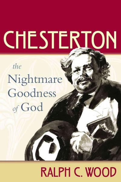 Chesterton: The Nightmare Goodness of God (Hardcover)