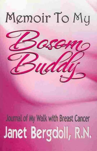 Memoir to My Bosom Buddy: Journal of My Walk With Breast Cancer (Paperback) - Thumbnail 0
